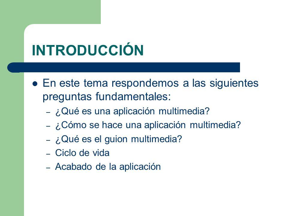 INTRODUCCIÓN En este tema respondemos a las siguientes preguntas fundamentales: – ¿Qué es una aplicación multimedia.