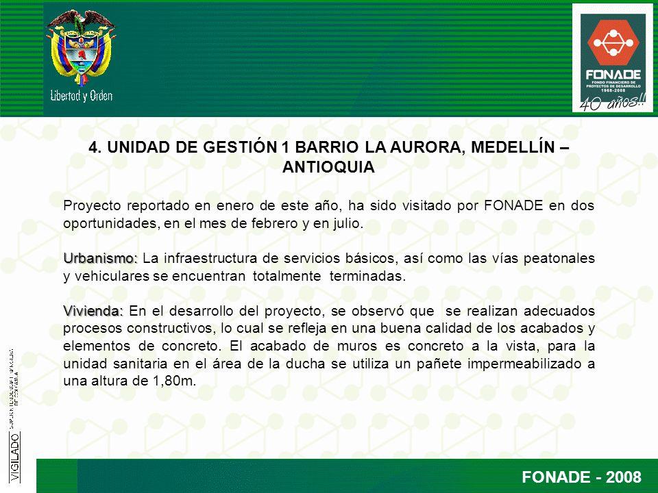 FONADE - 2008 4. UNIDAD DE GESTIÓN 1 BARRIO LA AURORA, MEDELLÍN – ANTIOQUIA Proyecto reportado en enero de este año, ha sido visitado por FONADE en do