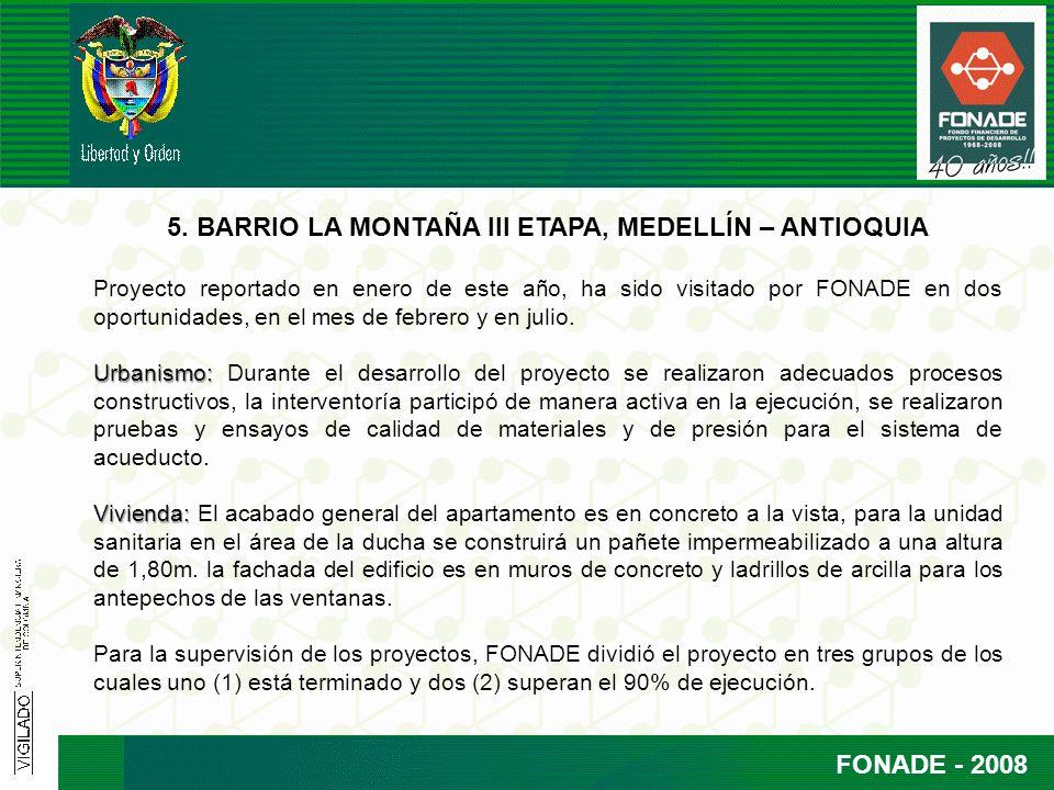 FONADE - 2008 5. BARRIO LA MONTAÑA III ETAPA, MEDELLÍN – ANTIOQUIA Proyecto reportado en enero de este año, ha sido visitado por FONADE en dos oportun