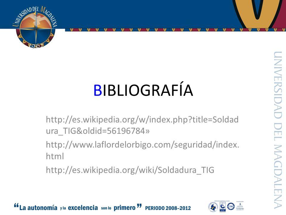 BIBLIOGRAFÍA http://es.wikipedia.org/w/index.php?title=Soldad ura_TIG&oldid=56196784» http://www.laflordelorbigo.com/seguridad/index.