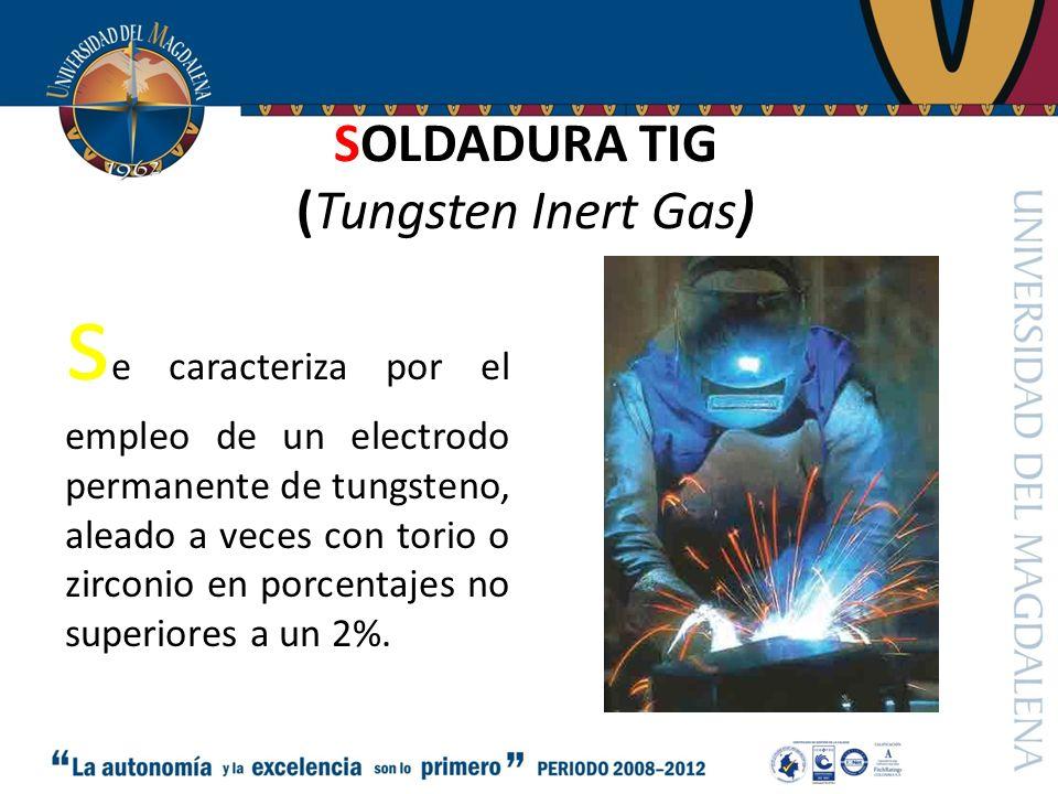 SOLDADURA TIG (Tungsten Inert Gas) s e caracteriza por el empleo de un electrodo permanente de tungsteno, aleado a veces con torio o zirconio en porcentajes no superiores a un 2%.