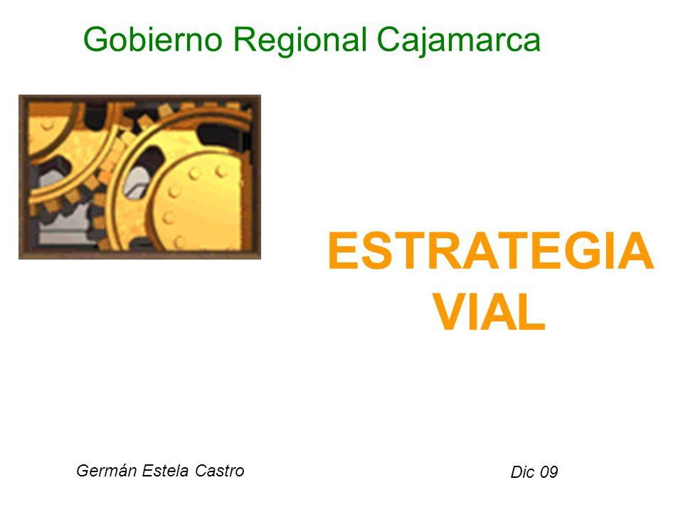 ESTRATEGIA VIAL Dic 09 Gobierno Regional Cajamarca Germán Estela Castro
