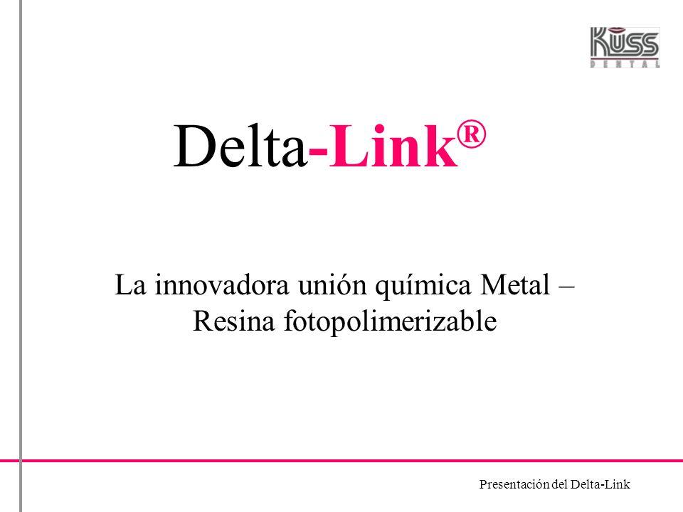 Presentación del Delta-Link Delta-Link ® La innovadora unión química Metal – Resina fotopolimerizable