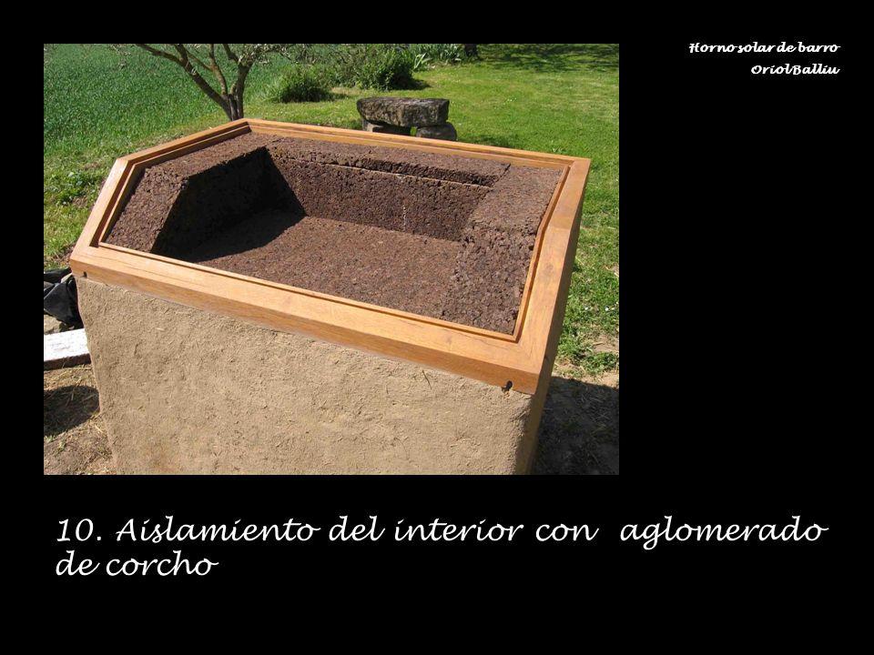 10. Aislamiento del interior con aglomerado de corcho Horno solar de barro Oriol Balliu