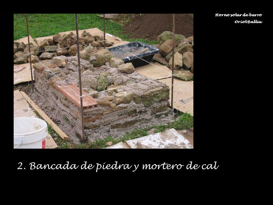 2. Bancada de piedra y mortero de cal Horno solar de barro Oriol Balliu