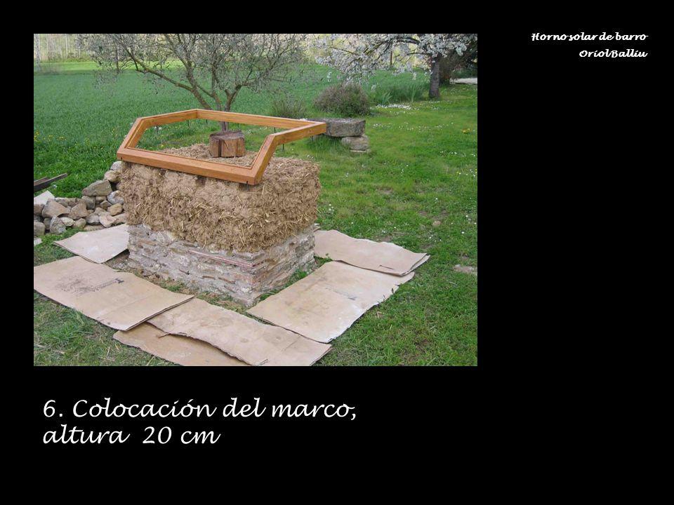 6. Colocación del marco, altura 20 cm Horno solar de barro Oriol Balliu