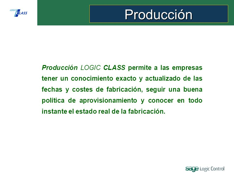 Producción LOGIC CLASS permite a las empresas tener un conocimiento exacto y actualizado de las fechas y costes de fabricación, seguir una buena política de aprovisionamiento y conocer en todo instante el estado real de la fabricación.