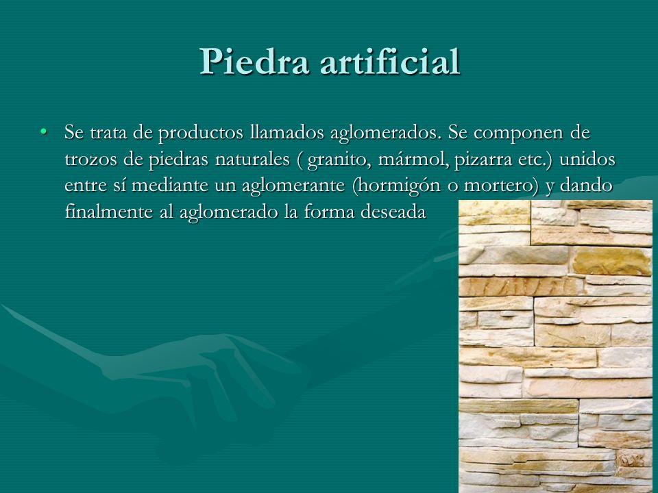 Piedra artificial Se trata de productos llamados aglomerados. Se componen de trozos de piedras naturales ( granito, mármol, pizarra etc.) unidos entre