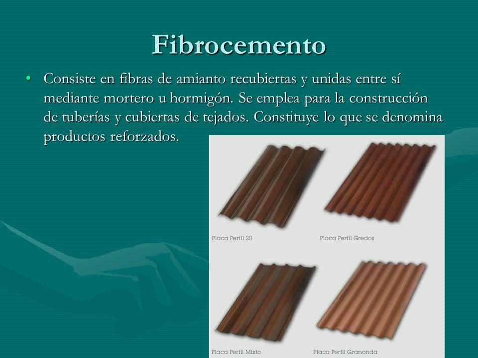 Fibrocemento Consiste en fibras de amianto recubiertas y unidas entre sí mediante mortero u hormigón. Se emplea para la construcción de tuberías y cub