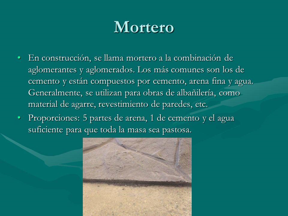 Mortero En construcción, se llama mortero a la combinación de aglomerantes y aglomerados. Los más comunes son los de cemento y están compuestos por ce