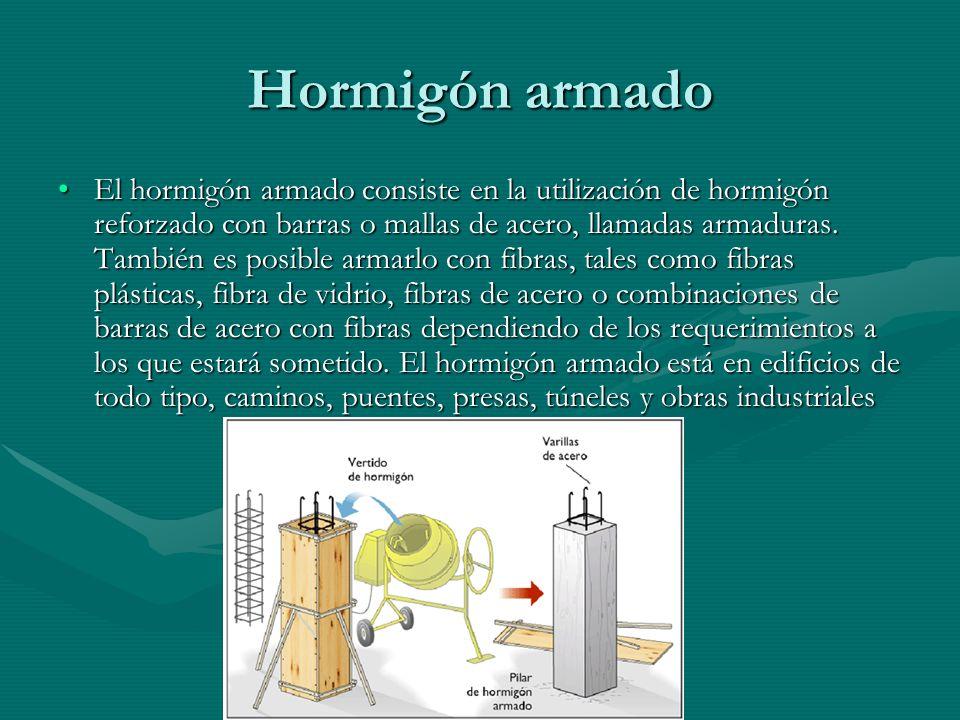 Hormigón armado El hormigón armado consiste en la utilización de hormigón reforzado con barras o mallas de acero, llamadas armaduras. También es posib