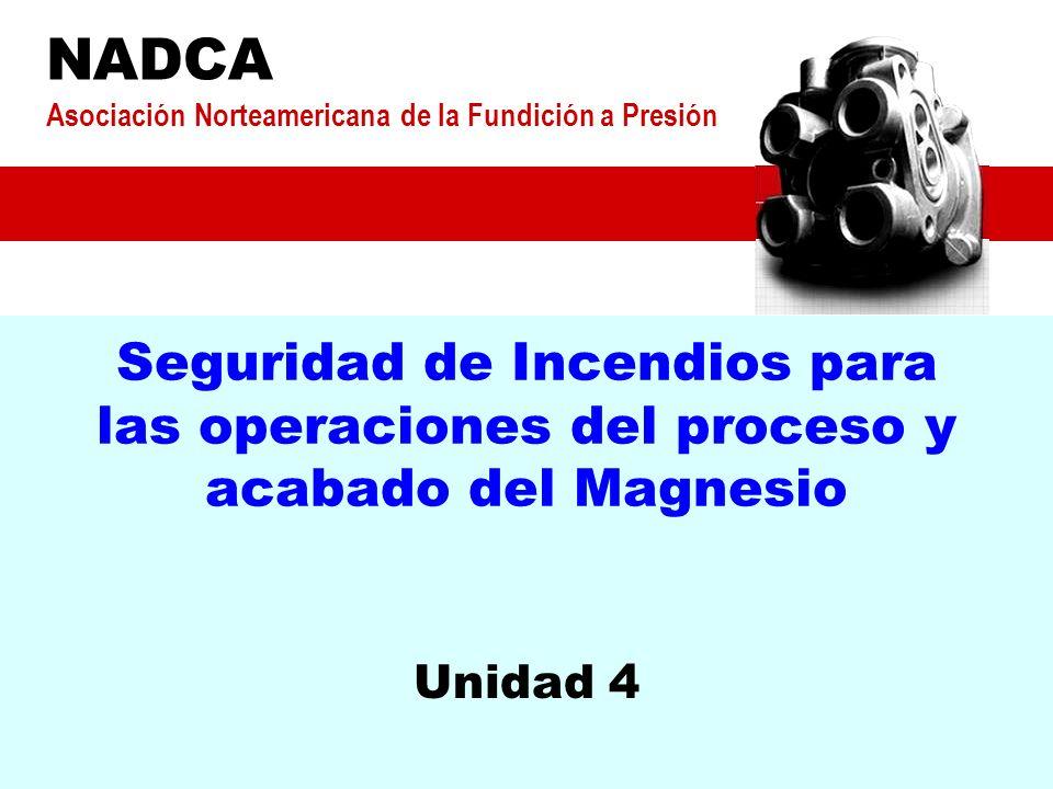 Seguridad de Incendios para las operaciones del proceso y acabado del Magnesio Unidad 4 NADCA Asociación Norteamericana de la Fundición a Presión