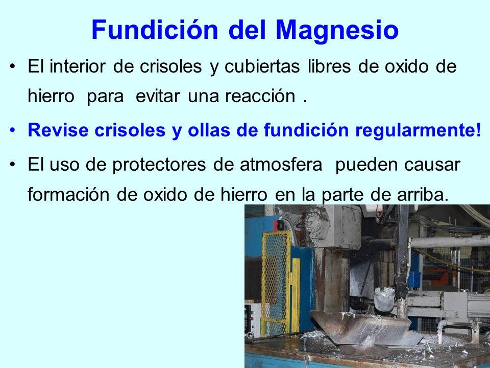 Fundición del Magnesio El interior de crisoles y cubiertas libres de oxido de hierro para evitar una reacción. Revise crisoles y ollas de fundición re