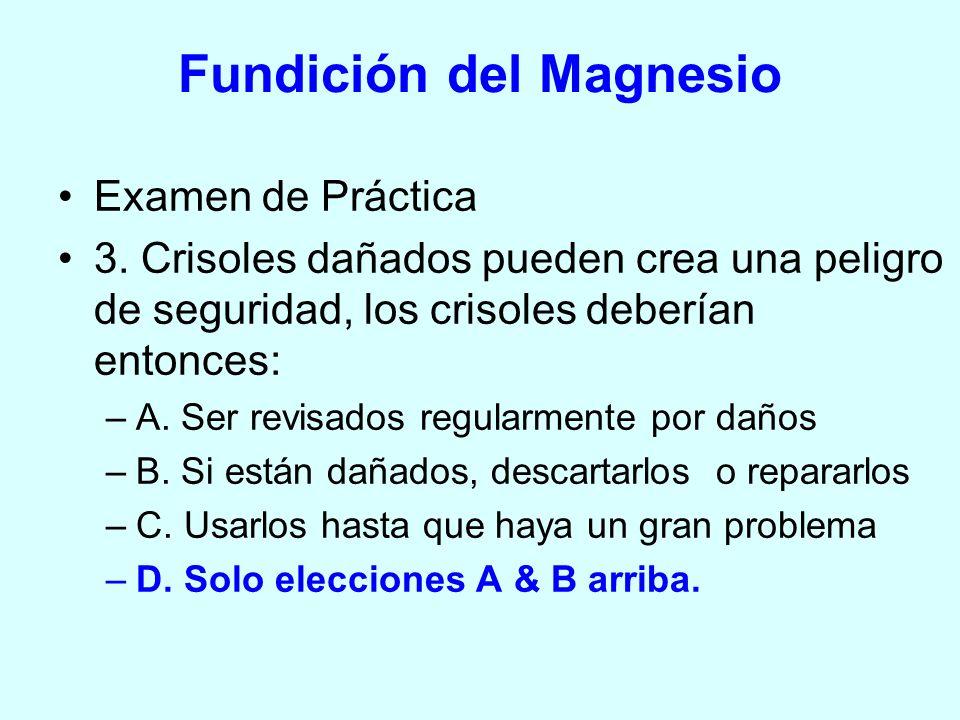 Examen de Práctica 3. Crisoles dañados pueden crea una peligro de seguridad, los crisoles deberían entonces: –A. Ser revisados regularmente por daños