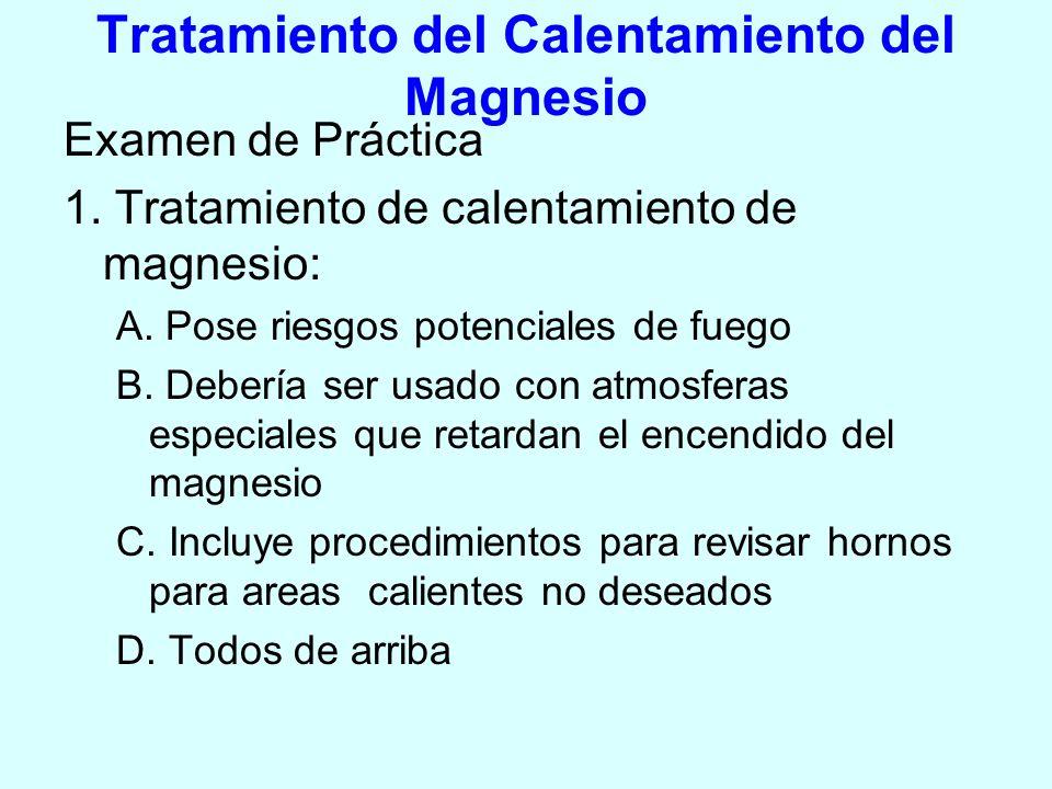 Tratamiento del Calentamiento del Magnesio Examen de Práctica 1. Tratamiento de calentamiento de magnesio: A. Pose riesgos potenciales de fuego B. Deb
