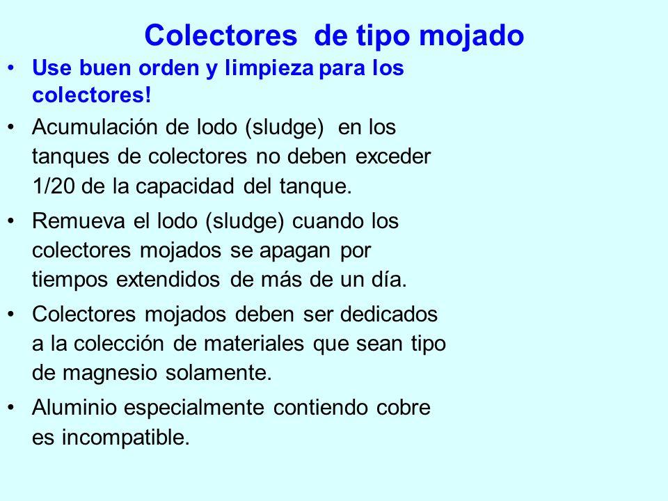 Colectores de tipo mojado Use buen orden y limpieza para los colectores! Acumulación de lodo (sludge) en los tanques de colectores no deben exceder 1/