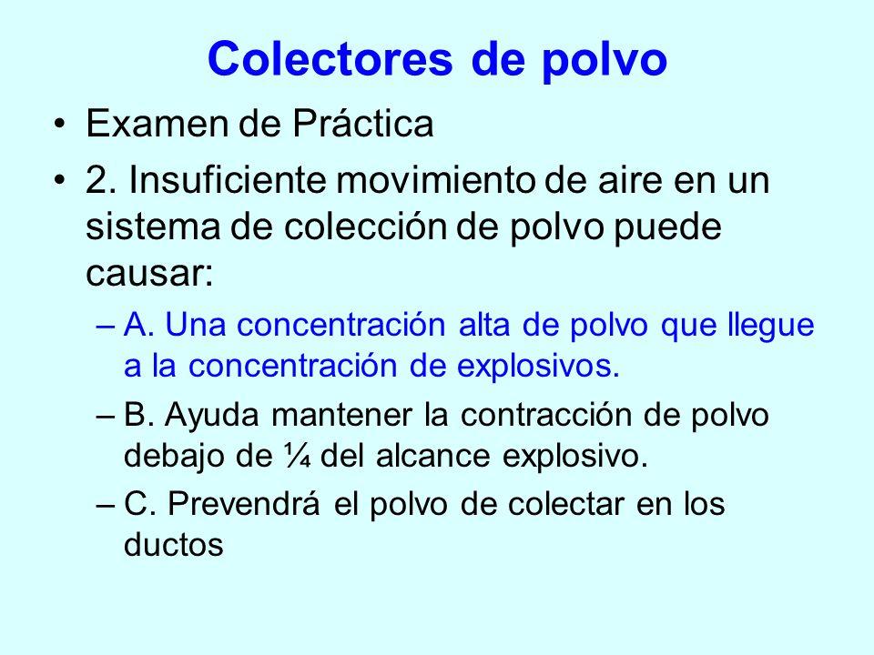 Colectores de polvo Examen de Práctica 2. Insuficiente movimiento de aire en un sistema de colección de polvo puede causar: –A. Una concentración alta