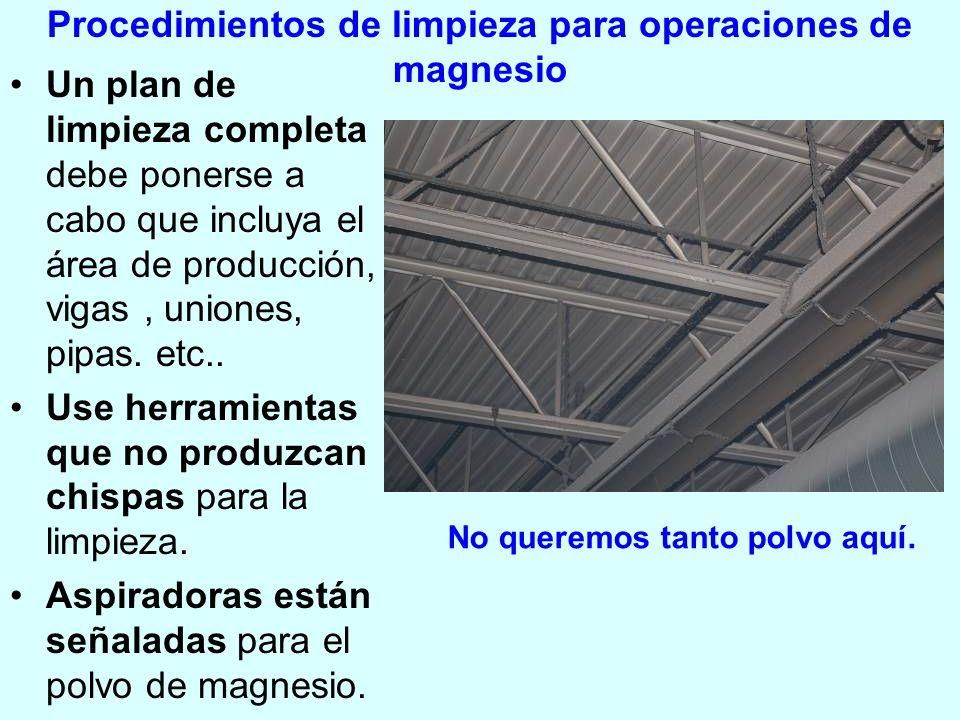 Procedimientos de limpieza para operaciones de magnesio Un plan de limpieza completa debe ponerse a cabo que incluya el área de producción, vigas, uni