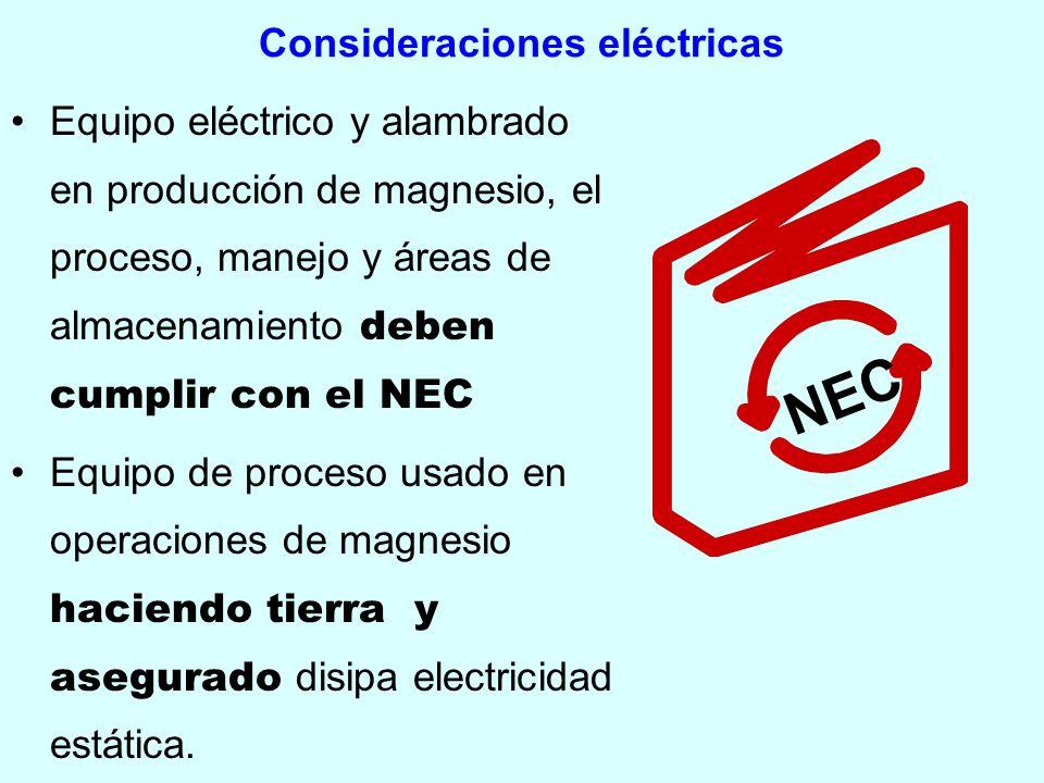 Consideraciones eléctricas Equipo eléctrico y alambrado en producción de magnesio, el proceso, manejo y áreas de almacenamiento deben cumplir con el N