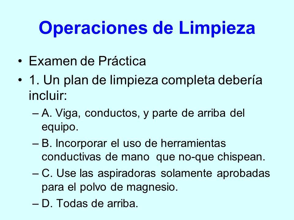 Operaciones de Limpieza Examen de Práctica 1. Un plan de limpieza completa debería incluir: –A. Viga, conductos, y parte de arriba del equipo. –B. Inc