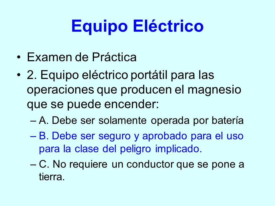 Equipo Eléctrico Examen de Práctica 2. Equipo eléctrico portátil para las operaciones que producen el magnesio que se puede encender: –A. Debe ser sol