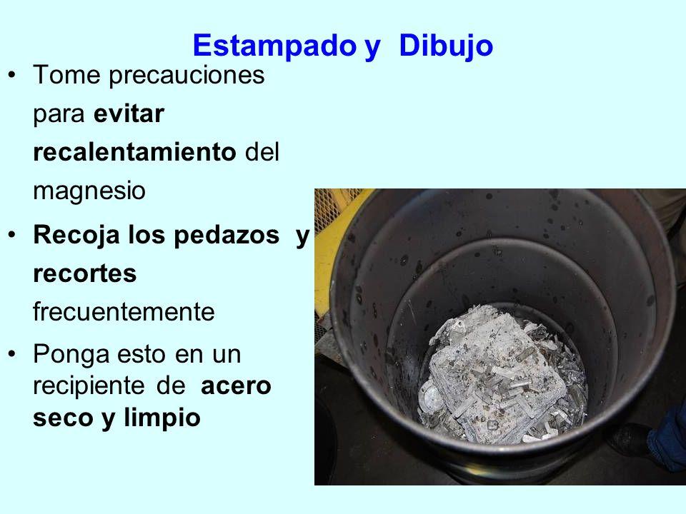 Estampado y Dibujo Tome precauciones para evitar recalentamiento del magnesio Recoja los pedazos y recortes frecuentemente Ponga esto en un recipiente