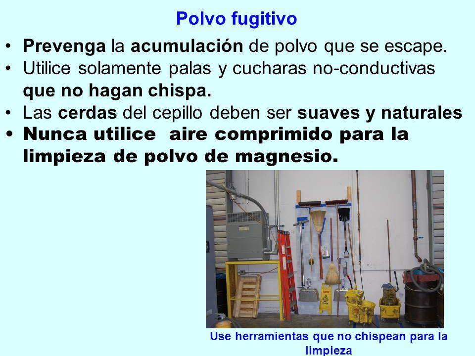 Polvo fugitivo Prevenga la acumulación de polvo que se escape. Utilice solamente palas y cucharas no-conductivas que no hagan chispa. Las cerdas del c