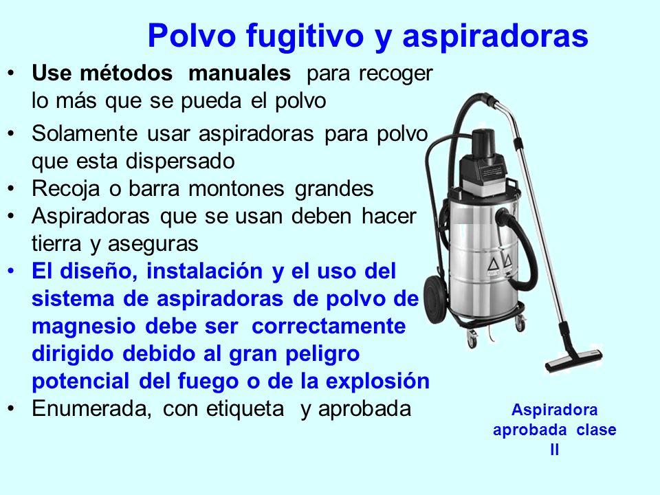 Polvo fugitivo y aspiradoras Use métodos manuales para recoger lo más que se pueda el polvo Solamente usar aspiradoras para polvo que esta dispersado