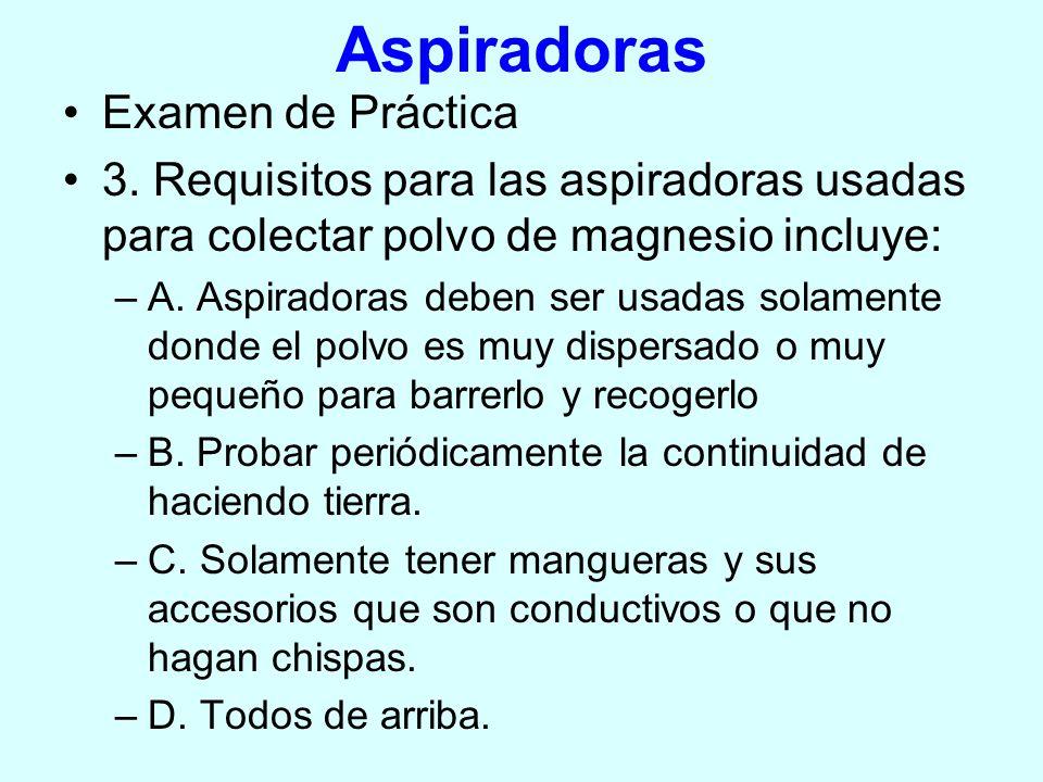 Aspiradoras Examen de Práctica 3. Requisitos para las aspiradoras usadas para colectar polvo de magnesio incluye: –A. Aspiradoras deben ser usadas sol
