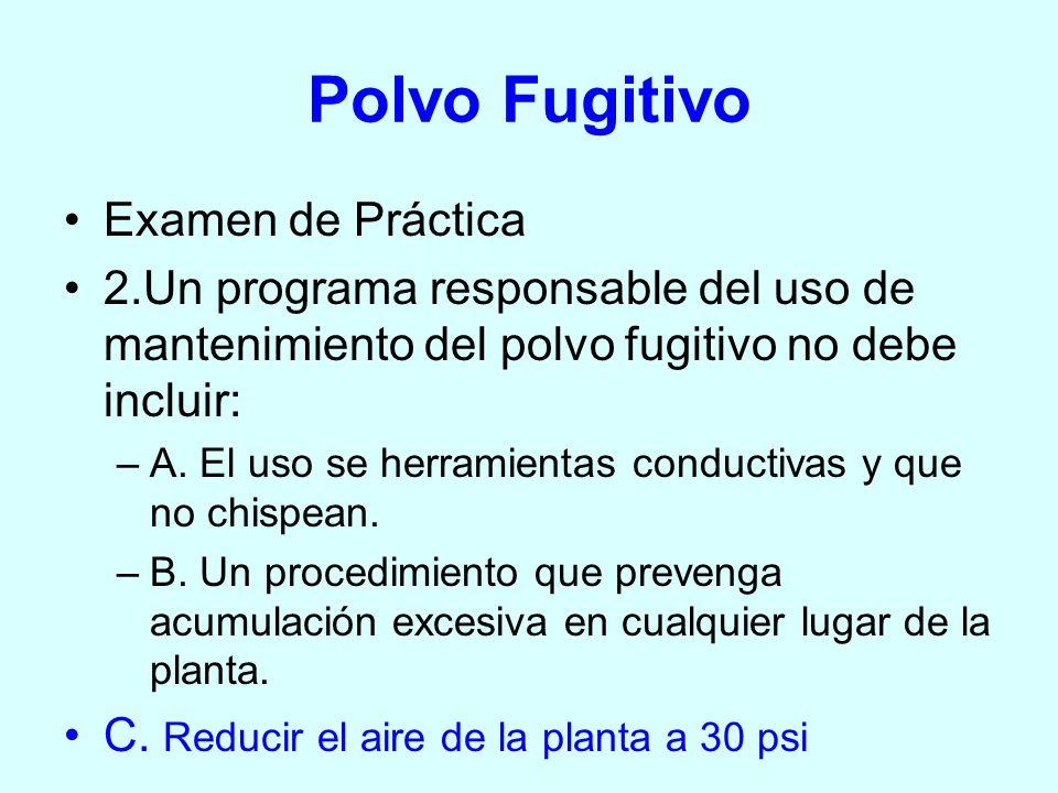 Polvo Fugitivo Examen de Práctica 2.Un programa responsable del uso de mantenimiento del polvo fugitivo no debe incluir: –A. El uso se herramientas co