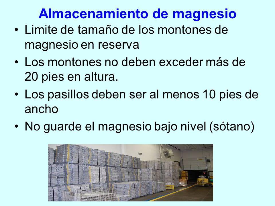 Almacenamiento de magnesio Limite de tamaño de los montones de magnesio en reserva Los montones no deben exceder más de 20 pies en altura. Los pasillo