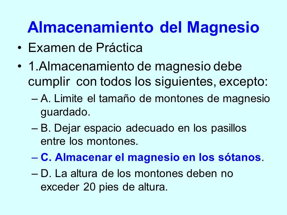 Almacenamiento del Magnesio Examen de Práctica 1.Almacenamiento de magnesio debe cumplir con todos los siguientes, excepto: –A. Limite el tamaño de mo