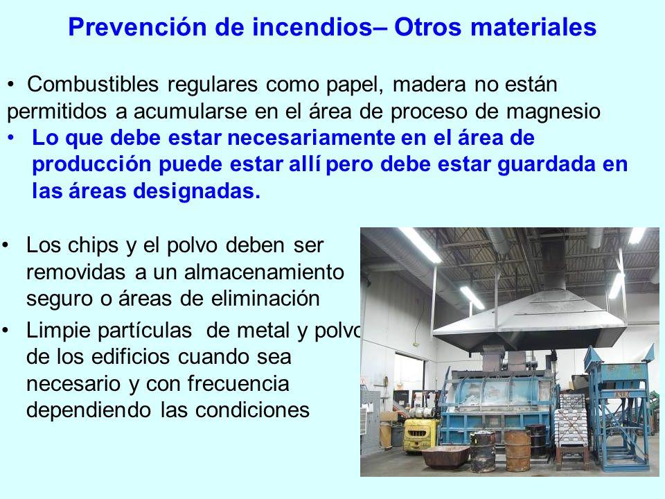 Prevención de incendios– Otros materiales Los chips y el polvo deben ser removidas a un almacenamiento seguro o áreas de eliminación Limpie partículas