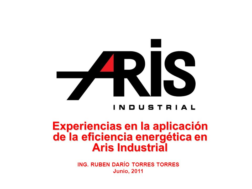 Experiencias en la aplicación de la eficiencia energética en Aris Industrial ING.