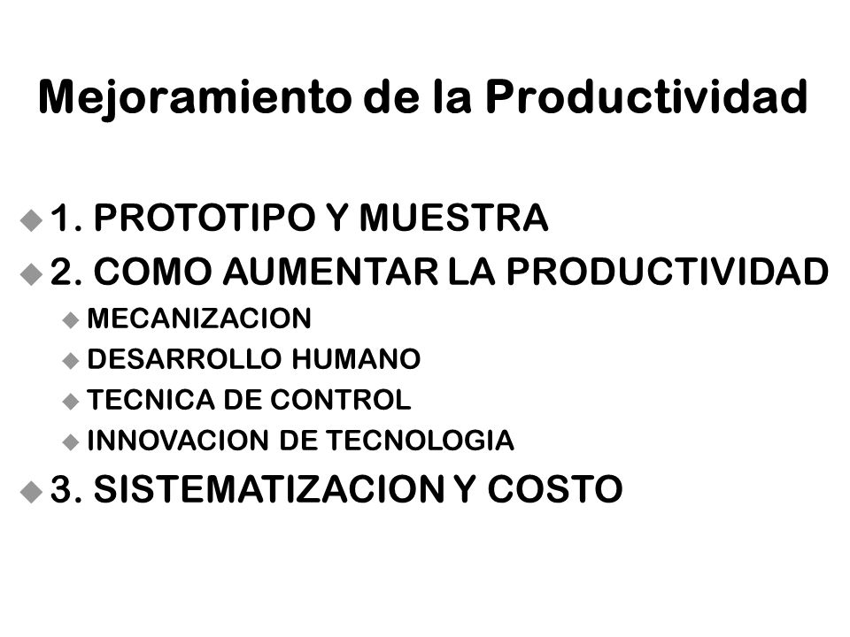 13 Mejoramiento de la Productividad u 1. PROTOTIPO Y MUESTRA u 2. COMO AUMENTAR LA PRODUCTIVIDAD u MECANIZACION u DESARROLLO HUMANO u TECNICA DE CONTR