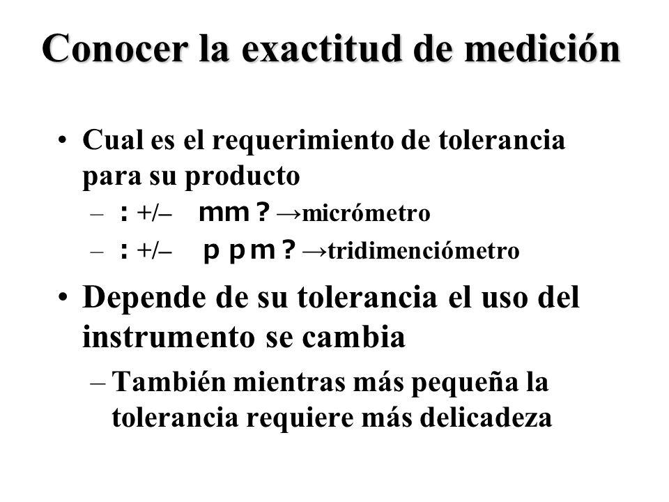 7 Conocer la exactitud de medición Cual es el requerimiento de tolerancia para su producto – +/–micrómetro – +/–tridimenciómetro Depende de su toleran