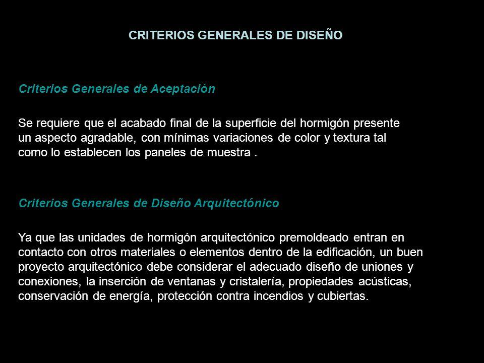 CRITERIOS GENERALES DE DISEÑO Criterios Generales de Aceptación Se requiere que el acabado final de la superficie del hormigón presente un aspecto agr