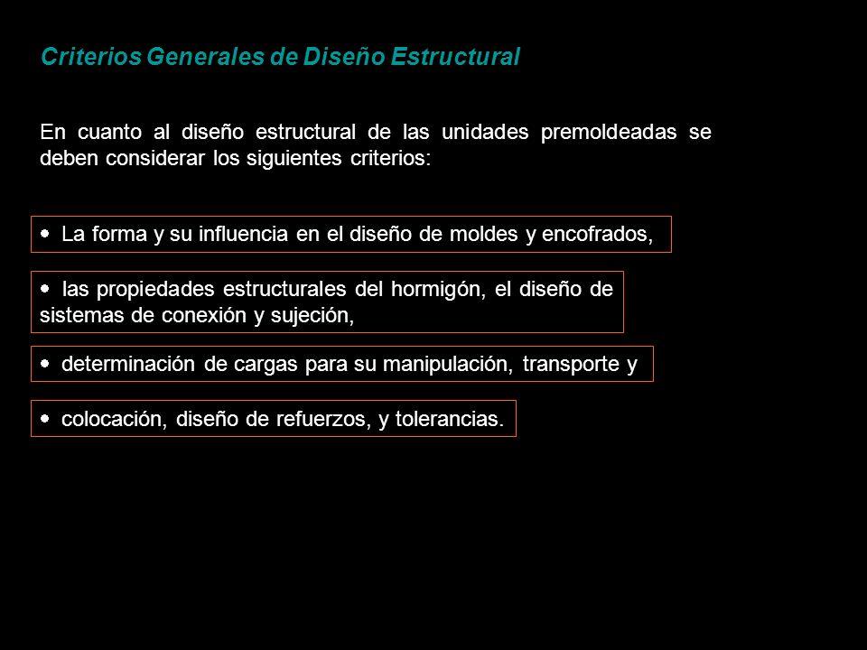 Criterios Generales de Diseño Estructural En cuanto al diseño estructural de las unidades premoldeadas se deben considerar los siguientes criterios: L