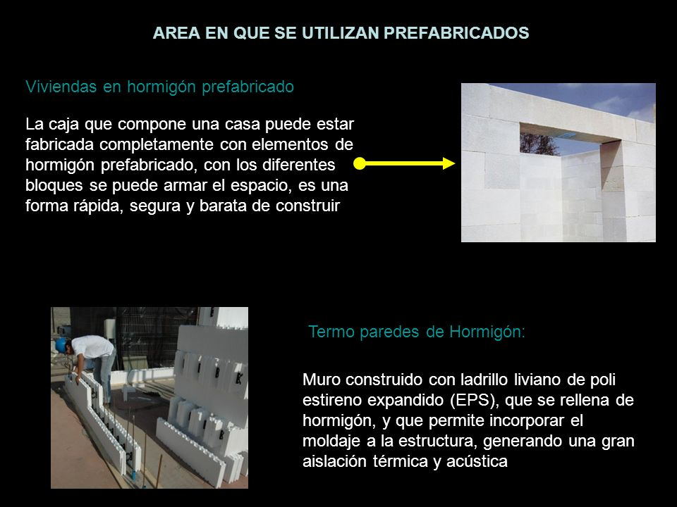 AREA EN QUE SE UTILIZAN PREFABRICADOS Viviendas en hormigón prefabricado La caja que compone una casa puede estar fabricada completamente con elemento