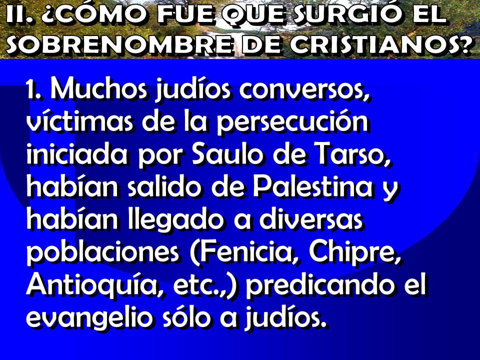 1. Muchos judíos conversos, víctimas de la persecución iniciada por Saulo de Tarso, habían salido de Palestina y habían llegado a diversas poblaciones