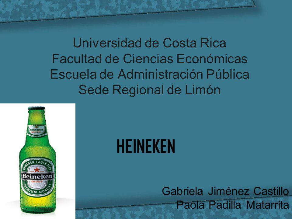 Universidad de Costa Rica Facultad de Ciencias Económicas Escuela de Administración Pública Sede Regional de Limón HEINEKEN Gabriela Jiménez Castillo