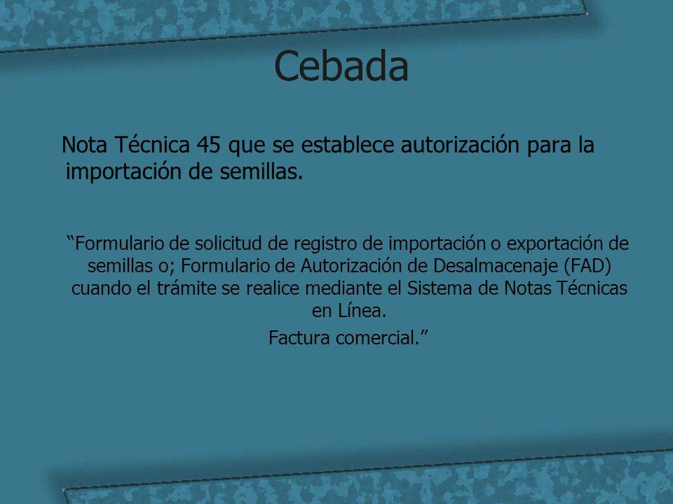 Cebada Nota Técnica 45 que se establece autorización para la importación de semillas. Formulario de solicitud de registro de importación o exportación
