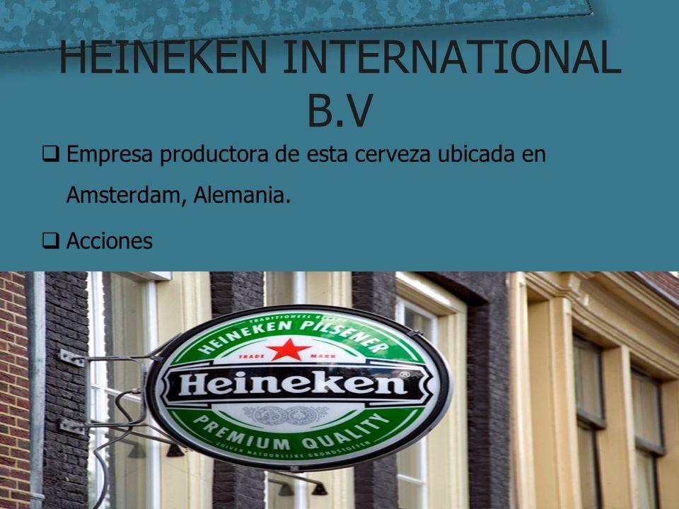 HEINEKEN INTERNATIONAL B.V Empresa productora de esta cerveza ubicada en Amsterdam, Alemania. Acciones