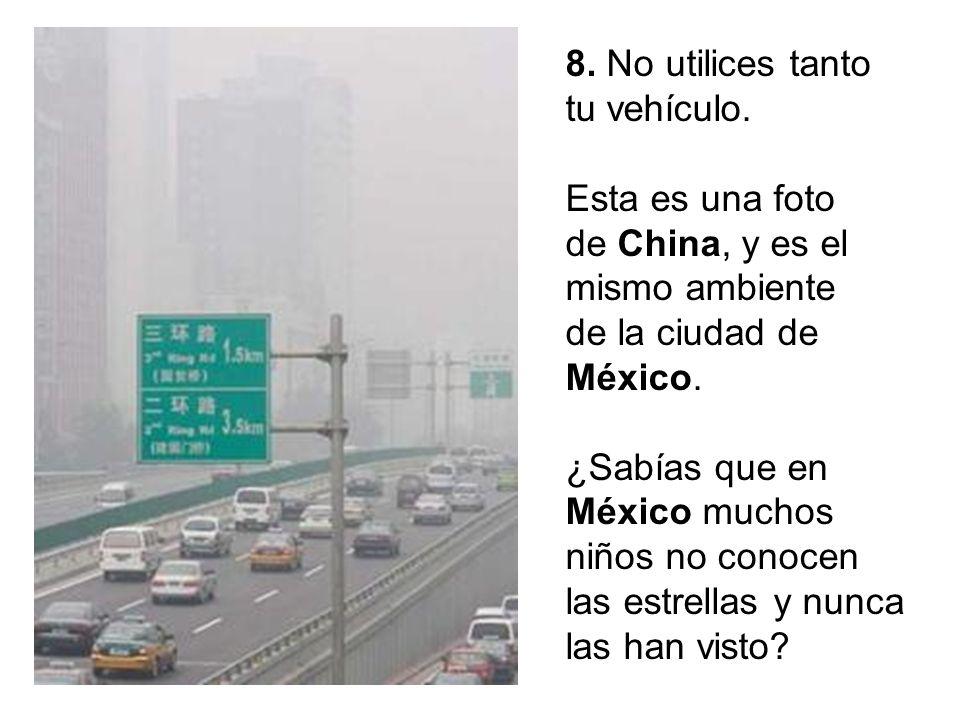 8. No utilices tanto tu vehículo. Esta es una foto de China, y es el mismo ambiente de la ciudad de México. ¿Sabías que en México muchos niños no cono