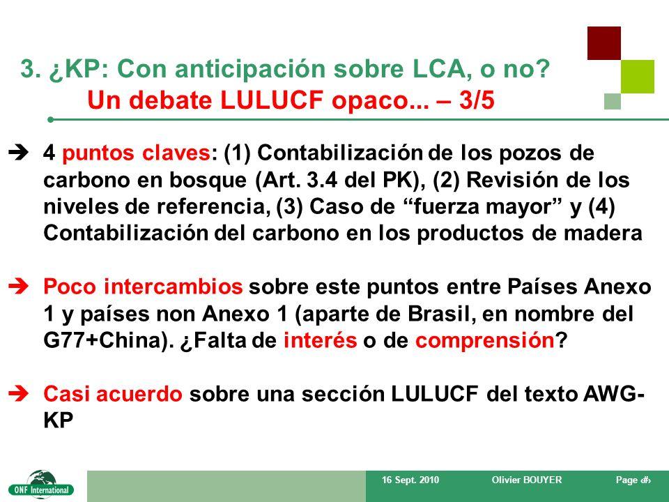 16 Sept. 2010Olivier BOUYERPage # 3. ¿KP: Con anticipación sobre LCA, o no? Un debate LULUCF opaco... – 3/5 4 puntos claves: (1) Contabilización de lo