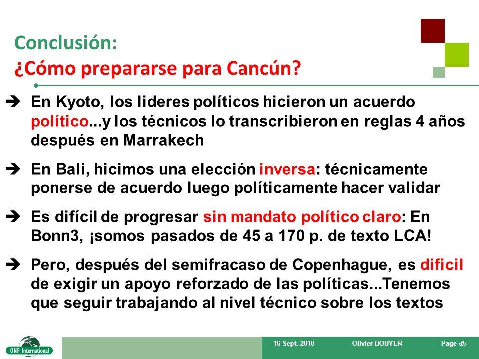 16 Sept. 2010Olivier BOUYERPage # Conclusión: ¿Cómo prepararse para Cancún? En Kyoto, los lideres políticos hicieron un acuerdo político...y los técni