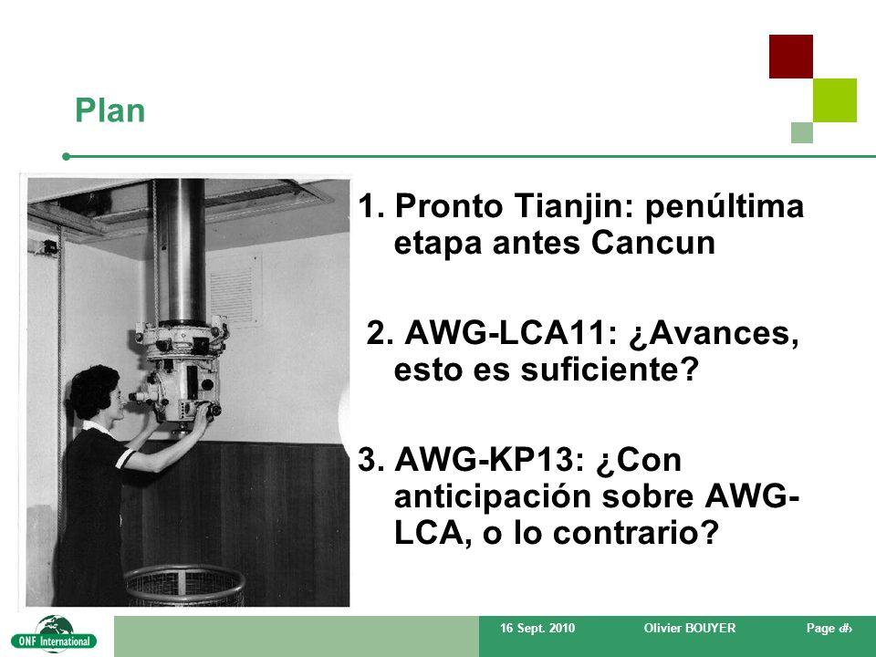 16 Sept. 2010Olivier BOUYERPage # Plan 1. Pronto Tianjin: penúltima etapa antes Cancun 2. AWG-LCA11: ¿Avances, esto es suficiente? 3. AWG-KP13: ¿Con a