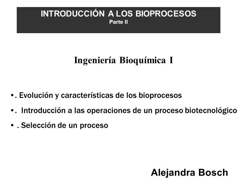 . Evolución y características de los bioprocesos. Introducción a las operaciones de un proceso biotecnológico. Selección de un proceso INTRODUCCIÓN A