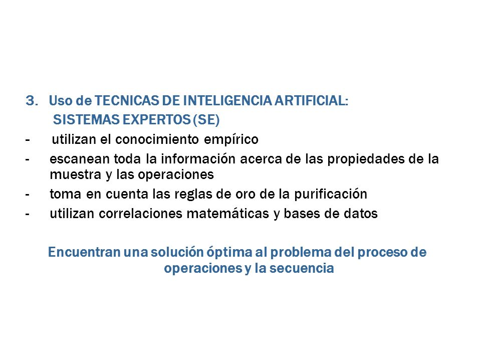 3. Uso de TECNICAS DE INTELIGENCIA ARTIFICIAL: SISTEMAS EXPERTOS (SE) - utilizan el conocimiento empírico -escanean toda la información acerca de las