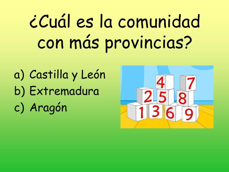 ¿Cuál es la comunidad con más provincias? a)Castilla y León b)Extremadura c)Aragón